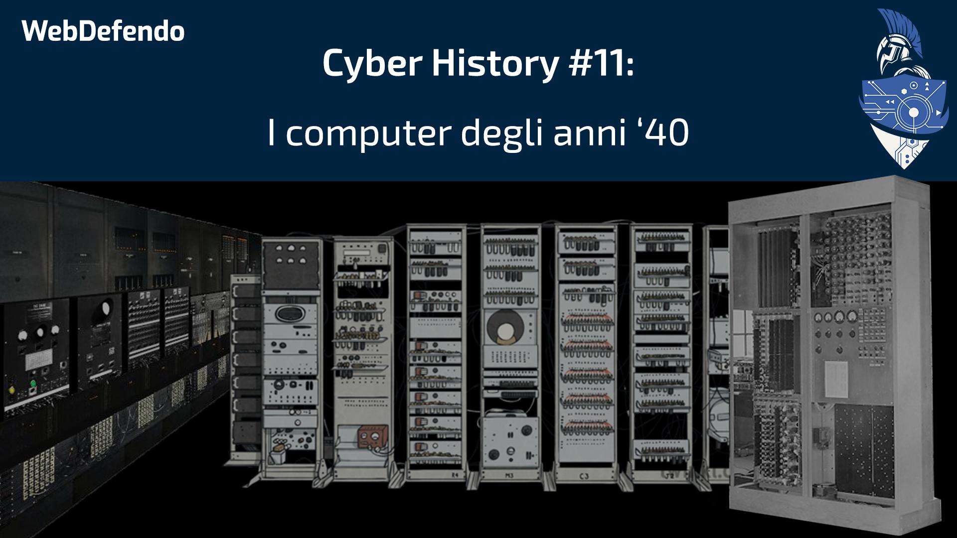 CyberHistory #11: Computer degli anni '40