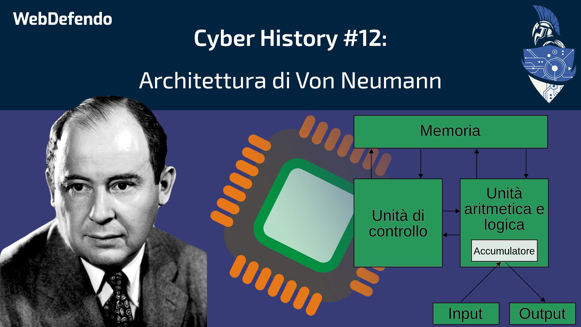 CyberHistory #12: Architettura di Von Neumann